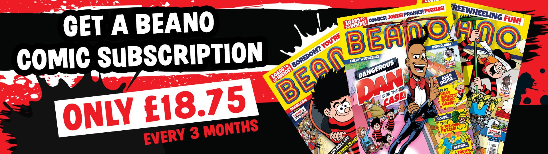 Get a Beano Comic Subscription! Only £18.75 every 3 months.